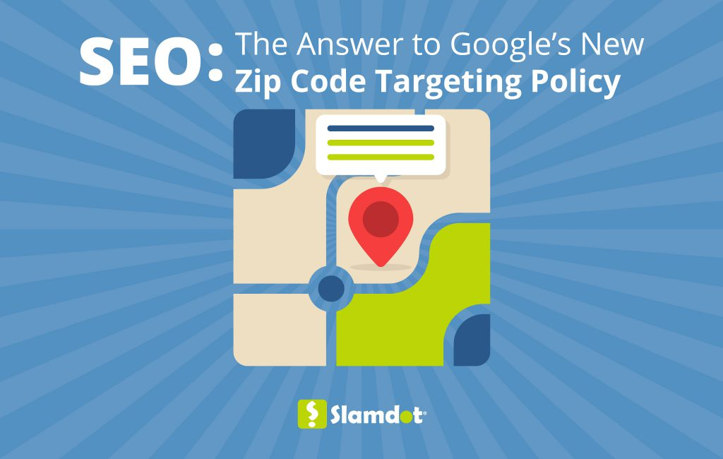 SEO: The Answer to Google's New Zip Code Targeting Policy